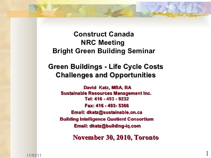 11/05/11 Green Buildings - Life Cycle Costs  Challenges and Opportunities  David  Katz, MBA, BA Sustainable Resources Mana...