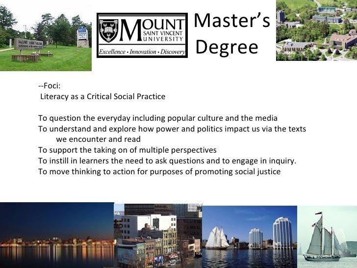 Master's    Degree --Foci: Literacy as a Critical Social Practice To question the everyday including popular culture and t...
