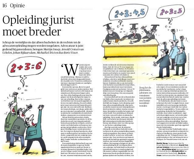 16 Opinie Opleiding jurist moet breder Schrap de wettelijke eis dat alleen bachelors in de rechten tot de advocatenopleidi...