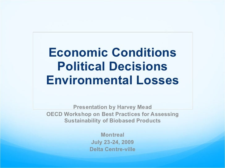 Economic Conditions Political Decisions Environmental Losses Presentation by Harvey Mead OECD Workshop on Best Practices f...