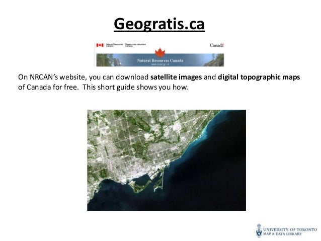 Geogratis.caOn NRCAN's website, you can download satellite images and digital topographic mapsof Canada for free. This sho...