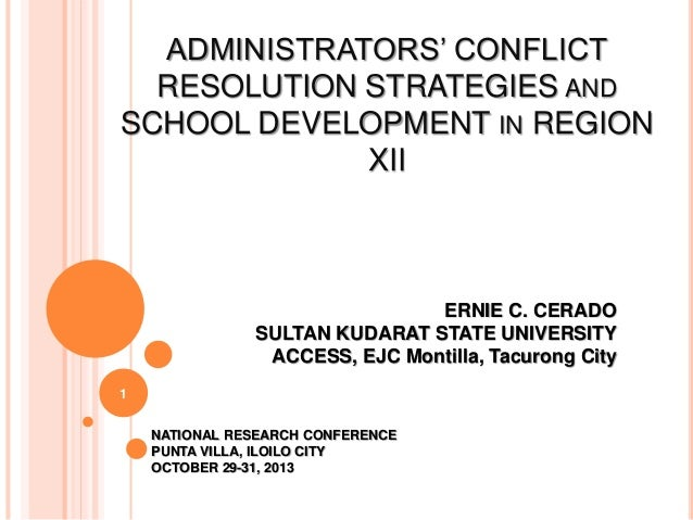 ADMINISTRATORS' CONFLICT RESOLUTION STRATEGIES AND SCHOOL DEVELOPMENT IN REGION XII ERNIE C. CERADO SULTAN KUDARAT STATE U...
