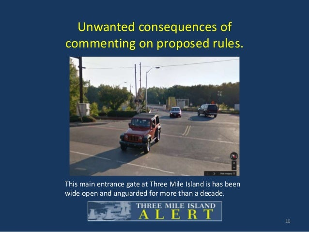 Unwanted consequences of commenting on proposed rules. 10 This main entrance gate at Three Mile Island is has been wide op...
