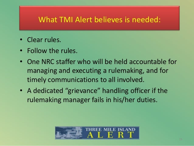 What TMI Alert believes is needed: • Clear rules. • Follow the rules. • One NRC staffer who will be held accountable for m...