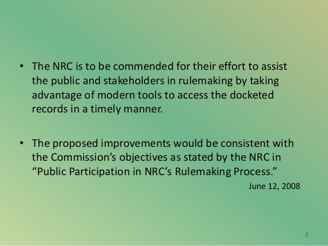 • The NRC is to be commended for their effort to assist the public and stakeholders in rulemaking by taking advantage of m...