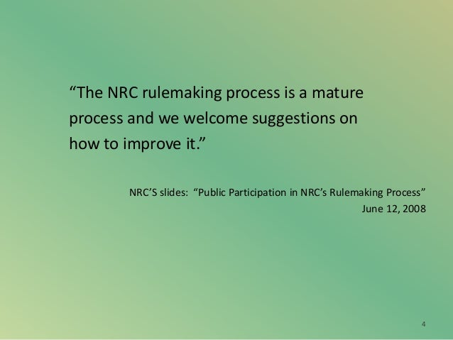 """""""The NRC rulemaking process is a mature process and we welcome suggestions on how to improve it."""" NRC'S slides: """"Public Pa..."""