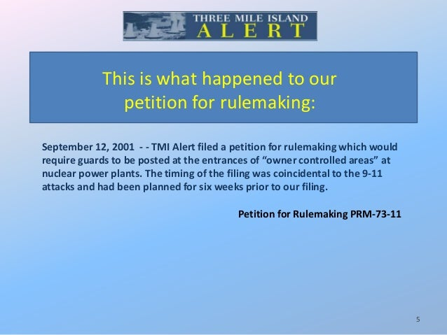 This is what happened to our petition for rulemaking: September 12, 2001 - - TMI Alert filed a petition for rulemaking whi...