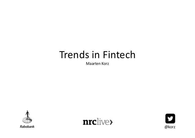Trends in Fintech Maarten Korz @korz