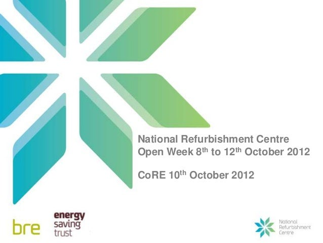 National Refurbishment CentreOpen Week 8th to 12th October 2012CoRE 10th October 2012