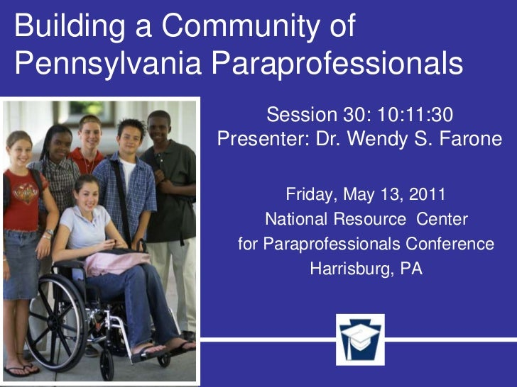 Building a Community of Pennsylvania Paraprofessionals<br />Session 30: 10:11:30<br />Presenter: Dr. Wendy S. Farone<br />...