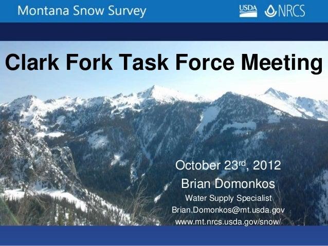Clark Fork Task Force MeetingOctober 23rd, 2012Brian DomonkosWater Supply SpecialistBrian.Domonkos@mt.usda.govwww.mt.nrcs....