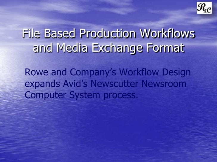 File Based Production Workflows<br />Rowe and Company's Workflow Design expands Avid'sNewscutter Newsroom Computer System ...