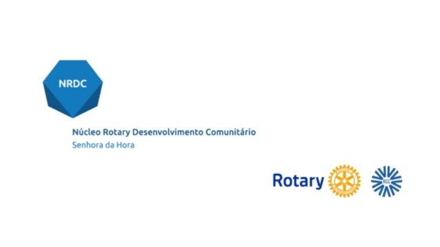 NRDCs Os Núcleos Rotary de Desenvolvimento Comunitários (NRDCs) são grupos que trabalham em parceria com o Club Rotário qu...
