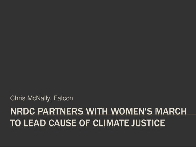 NRDC PARTNERS WITH WOMEN'S MARCH TO LEAD CAUSE OF CLIMATE JUSTICE Chris McNally, Falcon
