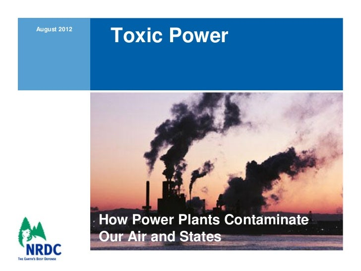 August 2012               Toxic Power              How Power Plants Contaminate              Our Air and States