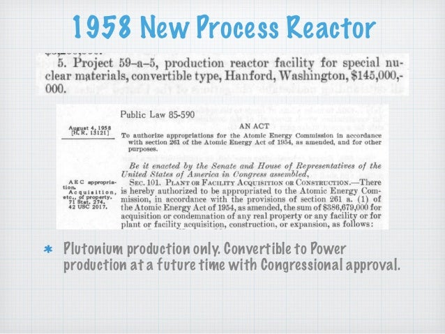 1958 New Process Reactor Plutonium production only. Convertible to Power production at a future time with Congressional ap...