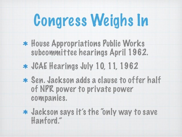 Congress Weighs In House Appropriations Public Works subcommittee hearings April 1962. JCAE Hearings July 10, 11, 1962 Sen...