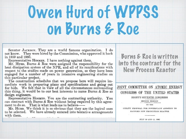 Owen Hurd of WPPSS on Burns & Roe Burns & Roe is written into the contract for the New Process Reactor