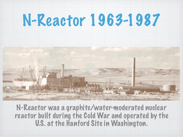 N-Reactor 1963-1987 N-Reactor was a graphite/water-moderated nuclear reactor built during the Cold War and operated by the...