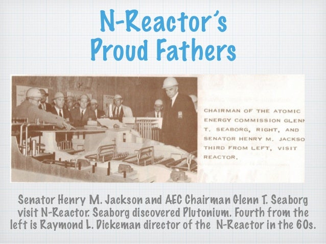 N-Reactor's Proud Fathers Senator Henry M. Jackson and AEC Chairman Glenn T. Seaborg visit N-Reactor. Seaborg discovered P...