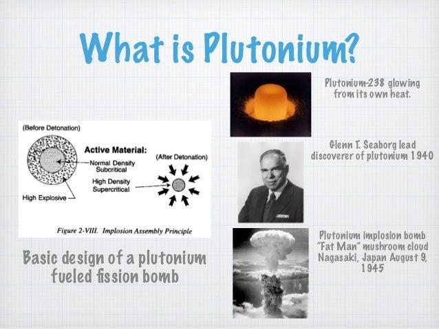 What is Plutonium? Plutonium-238 glowing from its own heat. Glenn T. Seaborg lead discoverer of plutonium 1940 Plutonium i...