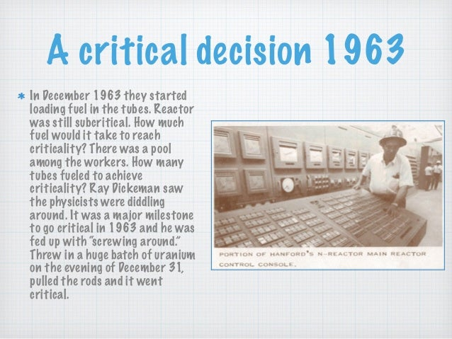 A critical decision 1963 In December 1963 they started loading fuel in the tubes. Reactor was still subcritical. How much ...