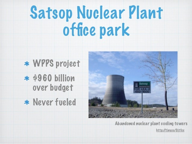 Satsop Nuclear Plant office park WPPS project $960 billion over budget Never fueled Abandoned nuclear plant cooling towers ...