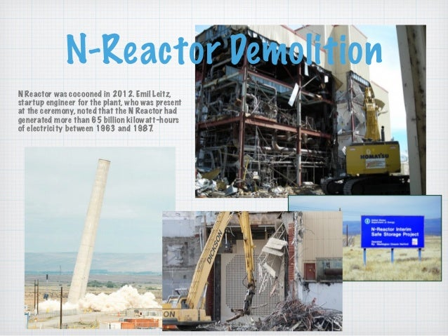 N-Reactor Demolition N Reactor was cocooned in 2012. Emil Leitz, startup engineer for the plant, who was present at the ce...