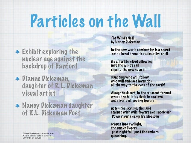 Particles on the Wall Exhibit exploring the nuclear age against the backdrop of Hanford Dianne Dickeman, daughter of R.L. ...