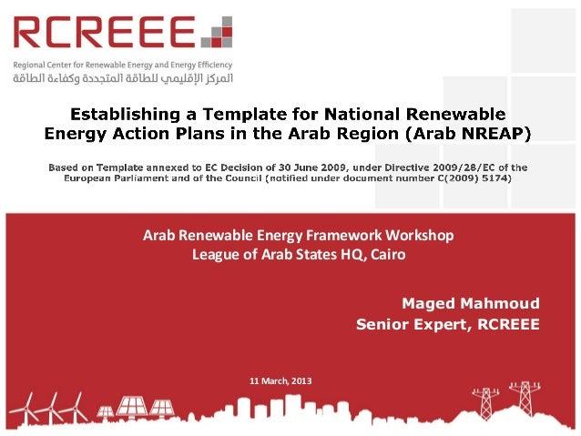 Arab Renewable Energy Framework Workshop       League of Arab States HQ, Cairo                                   Maged Mah...