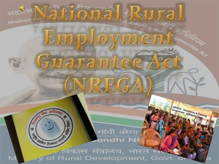 The National Rural Employment Guarantee Act(NREGA) was notified on September, 2005. TheAct provides a legal Guarantee of 1...
