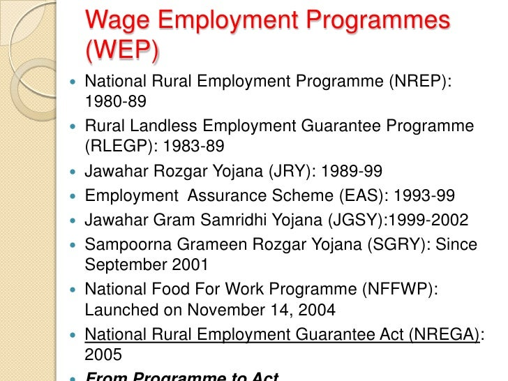 the national rural employment guarantee act Iv the national rural employment guarantee act 2005, or nrega, was brought into force by the union government in february 2006 the act is far-reaching in its intent and scope.