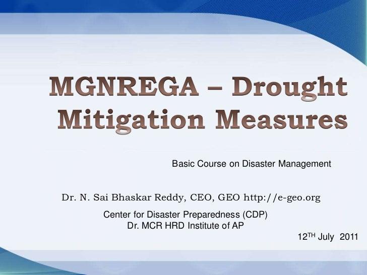 MGNREGA – Drought Mitigation Measures<br />Basic Course on Disaster Management<br />Dr. N. SaiBhaskar Reddy, CEO, GEO http...