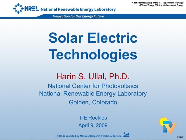 043225 Solar Electric Technologies Harin S. Ullal, Ph.D. National Center for Photovoltaics National Renewable Energy Labor...
