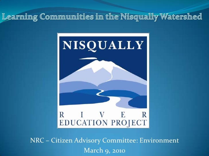 Learning Communities in the Nisqually Watershed<br />NRC – Citizen Advisory Committee: Environment<br />March 9, 2010<br />