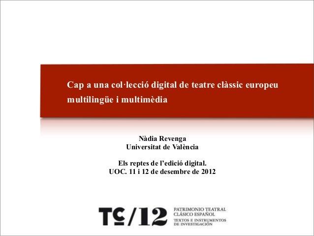 Cap a una col·lecció digital de teatre clàssic europeumultilingüe i multimèdia                  Nàdia Revenga             ...