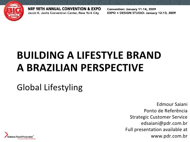BUILDING A LIFESTYLE BRAND  A BRAZILIAN PERSPECTIVE Global Lifestyling Edmour Saiani Ponto de Referência Strategic Custome...