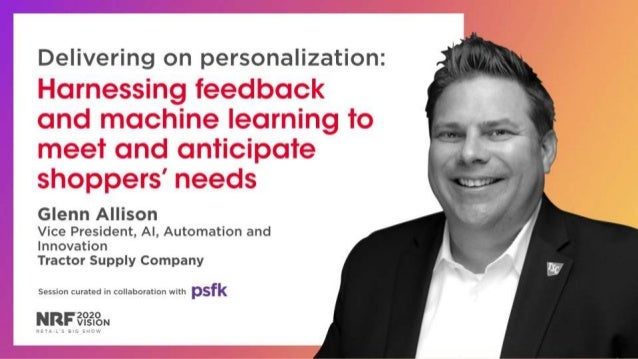 Delivering on personalization: Harnessing feedback and machine learning to meet and anticipate shoppers' needs Glenn Allis...