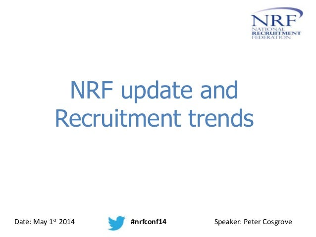 NRF update and Recruitment trends Date: May 1st 2014 #nrfconf14 Speaker: Peter Cosgrove