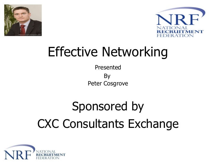 Effective Networking  Presented By  Peter Cosgrove Sponsored by CXC Consultants Exchange