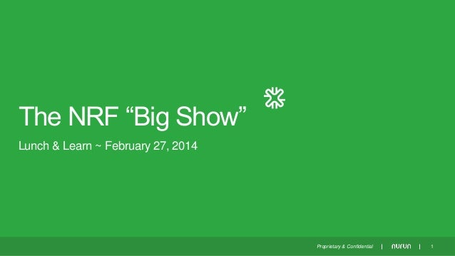"The NRF ""Big Show"" Lunch & Learn ~ February 27, 2014  Proprietary & Confidential  1"