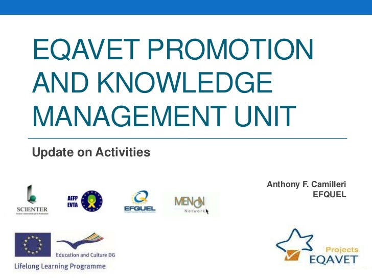 EQAVET PROMOTIONAND KNOWLEDGEMANAGEMENT UNITUpdate on Activities                       Anthony F. Camilleri               ...