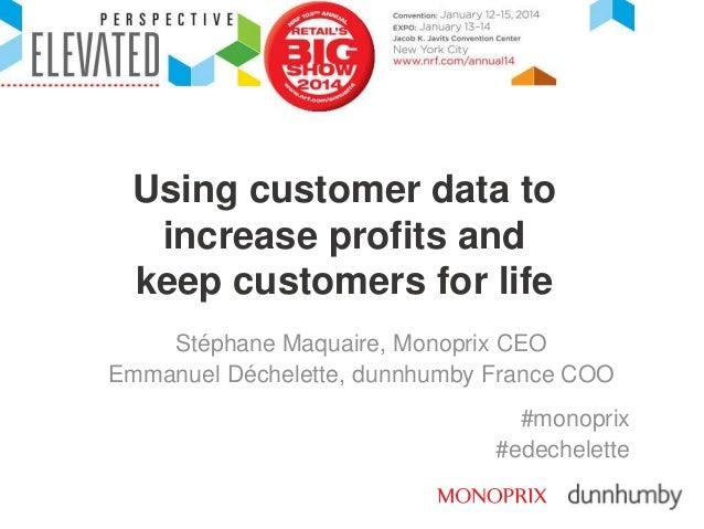 Using customer data to increase profits and keep customers for life Stéphane Maquaire, Monoprix CEO Emmanuel Déchelette, d...