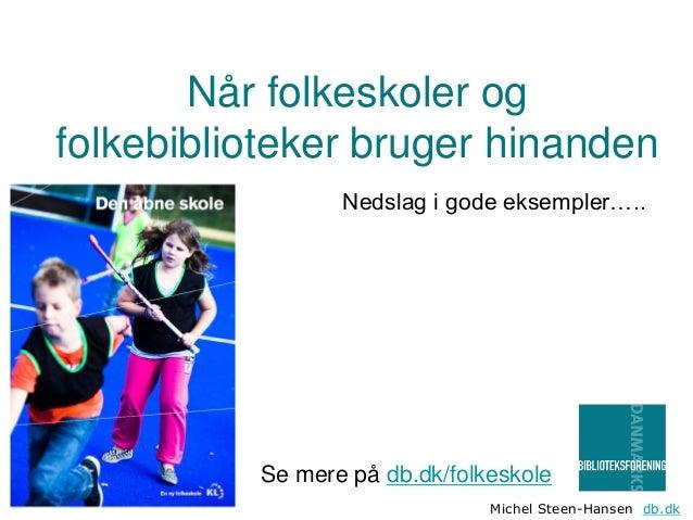 Når folkeskoler og folkebiblioteker bruger hinanden Nedslag i gode eksempler…..  Se mere på db.dk/folkeskole Michel Steen-...