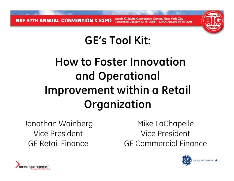 GE's Tool Kit:        How to Foster Innovation           and Operational      Improvement within a Retail             Orga...