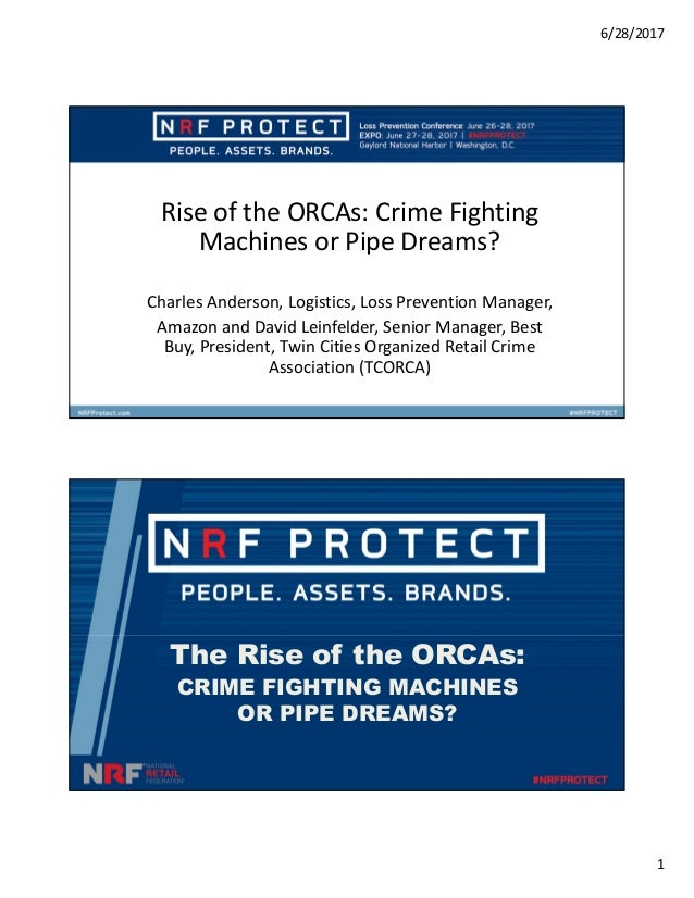 6/28/2017 1 Rise of the ORCAs: Crime Fighting Machines or Pipe Dreams? Charles Anderson, Logistics, Loss Prevention Manage...