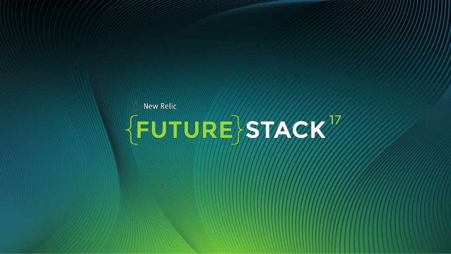 ©2008–17 New Relic, Inc. All rights reserved#FutureStack Aligning, Automating, Winning How DealerTrack's Modern DevOps Too...