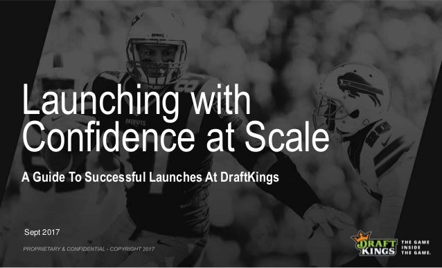 Launching with Confidence at Scale Sept 2017 A Guide To Successful Launches At DraftKings