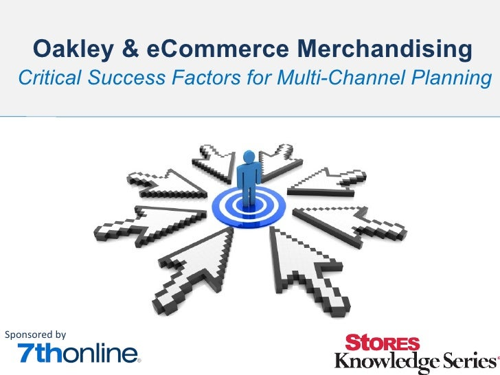Oakley & eCommerce Merchandising  Critical Success Factors for Multi-Channel PlanningSponsored by