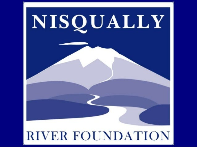 """Nisqually River Foundation • 501 (c) 3 non-profit • Our Mission: """"To generate and provide funds and resources for the impl..."""